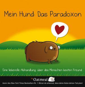 Mein Hund - Das Paradoxon: Eine liebevolle Abhandlung über des Menschen besten Freund