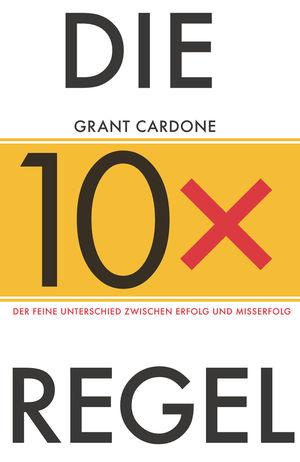 Die 10X-Regel: Der feine Unterschied zwischen Erfolg und Misserfolg