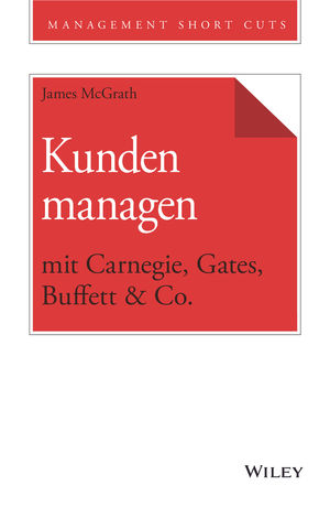 Kunden managen mit Carnegie, Gates, Buffett & Co.