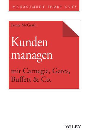 Kunden managen mit Carnegie, Gates, Buffett & Co.