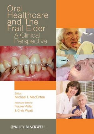 Oral Healthcare and the Frail Elder: A Clinical Perspective (EHEP002660) cover image
