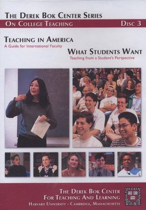 Teaching in America: A Guide for International Faculty and What Students Want: Teaching from a Student's Perspective, The Derek Bok Center Series On College Teaching, Disc 3