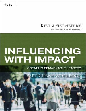 Influencing with Impact Participant Workbook: Creating Remarkable Leaders (0470502061) cover image