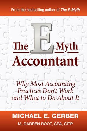 The E-Myth Accountant: Why Most Accounting Practices Don