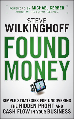 Found Money: Simple Strategies for Uncovering the Hidden Profit and Cash Flow in Your Business  (0470504161) cover image