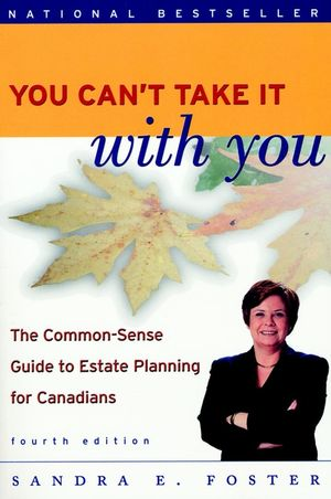 You Can't Take it With You: The Common Sense Guide to Estate Planning for Canadians, 4th Edition