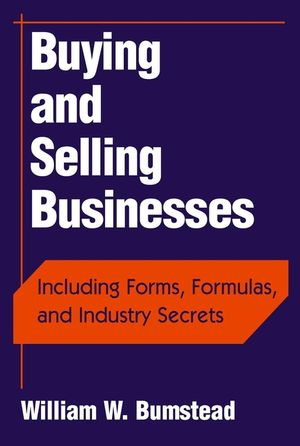 Buying and Selling Businesses: Including Forms, Formulas, and Industry Secrets