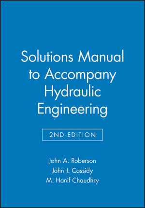 Solutions Manual to accompany Hydraulic Engineering, 2e