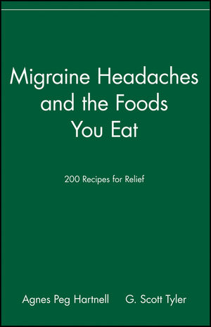 Migraine Headaches and the Foods You Eat: 200 Recipes for Relief