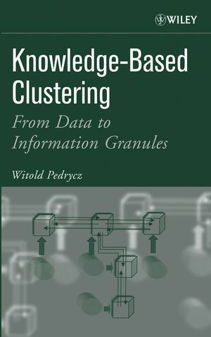 Knowledge-Based Clustering: From Data to Information Granules