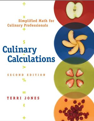 <span class='search-highlight'>Culinary</span> Calculations: Simplified Math for <span class='search-highlight'>Culinary</span> Professionals, 2nd Edition