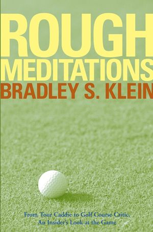 Rough Meditations: From Tour Caddie to Golf Course Critic, An Insider