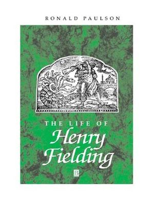 The Life of Henry Fielding: A Critical Biography
