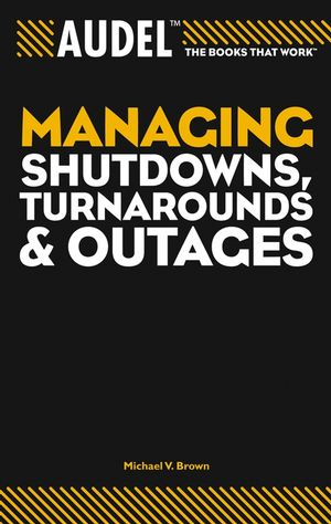 Audel Managing Shutdowns, Turnarounds, and Outages