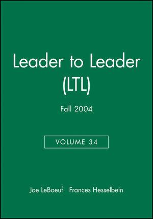 Leader to Leader (LTL), Volume 34, Fall 2004