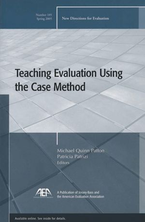 Teaching Evaluation Using the Case Method: New Directions for Evaluation, Number 105