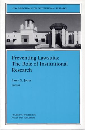 Preventing Lawsuits: The Role of Institutional Research: New Directions for Institutional Research, Number 96 (0787998761) cover image