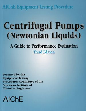 AIChE Equipment Testing Procedure - Centrifugal Pumps (Newtonian Liquids): A Guide to Performance Evaluation, 3rd Edition (0816908761) cover image