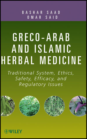 Greco-Arab and Islamic Herbal Medicine: Traditional System, Ethics, Safety, Efficacy, and Regulatory Issues (1118002261) cover image