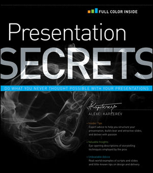 Presentation Secrets: Do What You Never Thought Possible with Your Presentations (1118034961) cover image