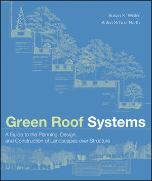 Green Roof Systems: A Guide to the Planning, Design, and Construction of Landscapes over Structure (1118174461) cover image