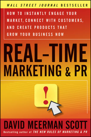 Real-Time Marketing and PR: How to Instantly Engage Your Market, Connect with Customers, and Create Products that Grow Your Business Now, Revised and Updated Edition (1118266161) cover image