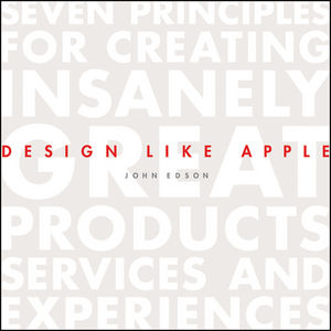 Design Like Apple: Seven Principles For Creating Insanely Great Products, Services, and Experiences (1118331761) cover image