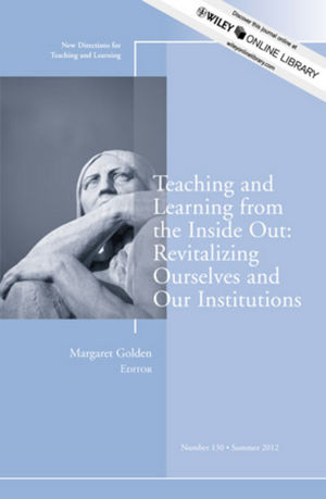 Teaching and Learning from the Inside Out: Revitalizing Ourselves and Our Institutions: New Directions for Teaching and Learning, Number 130 (1118431561) cover image