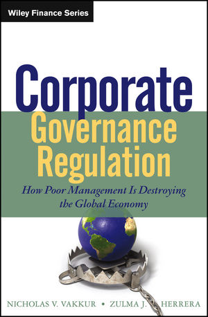 Corporate Governance Regulation: How Poor Management Is Destroying the Global Economy (1118496361) cover image