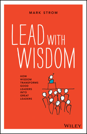 Lead with Wisdom: How Wisdom Transforms Good Leaders into Great Leaders (1118637461) cover image