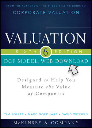 Valuation DCF Model, Web Download: Designed to Help You Measure and Manage the Value of Companies, 6th Edition
