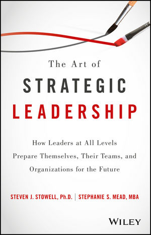 The Art of Strategic Leadership: How Leaders at All Levels Prepare Themselves, Their Teams, and Organizations for the Future (1119213061) cover image