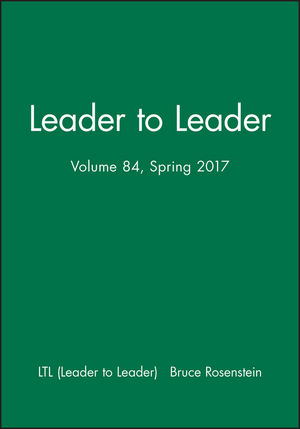 Leader to Leader (LTL), Volume 84, Spring 2017