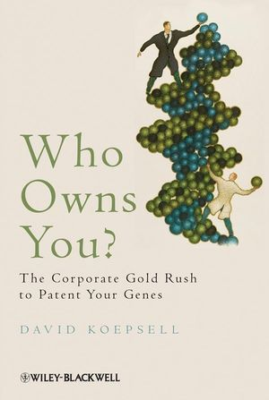 Who Owns You?: The Corporate Gold Rush to Patent Your Genes (1444326961) cover image