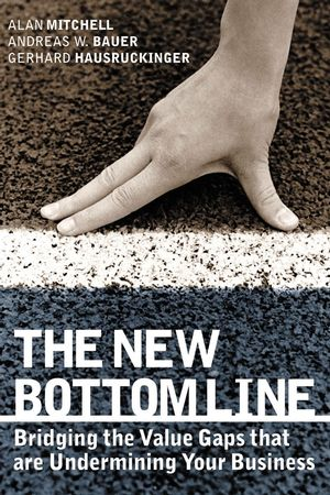 The New Bottom Line: Bridging the Value Gaps that are Undermining Your Business