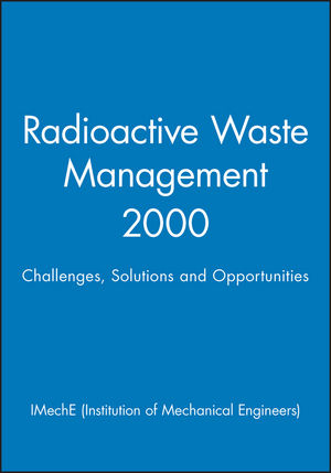 Radioactive Waste Management 2000: Challenges, Solutions and Opportunities