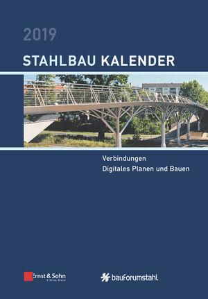Stahlbau-Kalender 2019 - Schwerpunkt: Verbindungen, Digitales Planen und Bauen