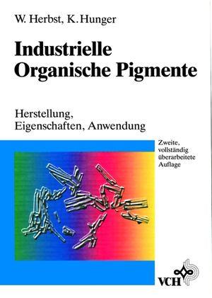 Industrielle Organische Pigmente: Herstellung, Eigenschaften, Anwendung, 2. Auflage