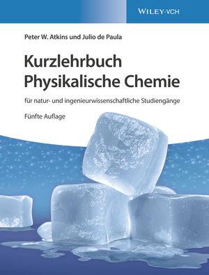 Kurzlehrbuch Physikalische Chemie: für natur- und ingenieurwissenschaftliche Studiengänge, 5. Auflage