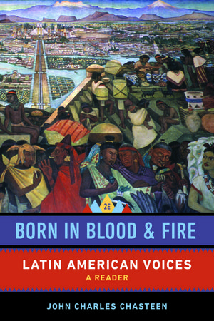 Born in Blood and Fire Latin American Voices 4E Reader