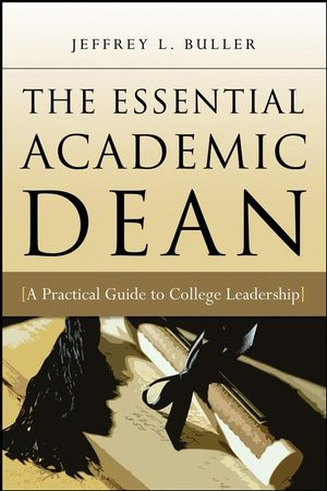 The Essential Academic Dean: A Practical Guide to College Leadership (0470180862) cover image