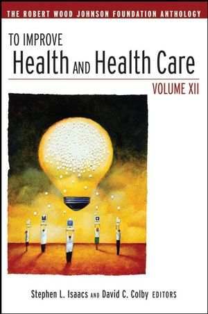 To Improve Health and Health Care: The Robert Wood Johnson Foundation Anthology, Volume XII (0470325062) cover image