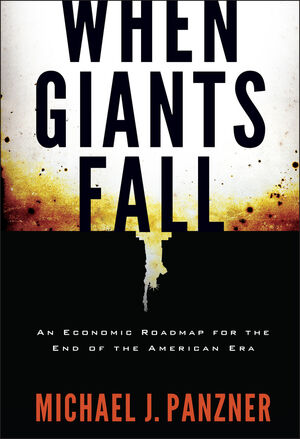 When Giants Fall: An Economic Roadmap for the End of the American Era (0470451262) cover image