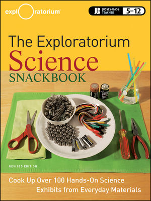 The Exploratorium Science Snackbook: Cook Up Over 100 Hands-On Science Exhibits from Everyday Materials , Revised Edition