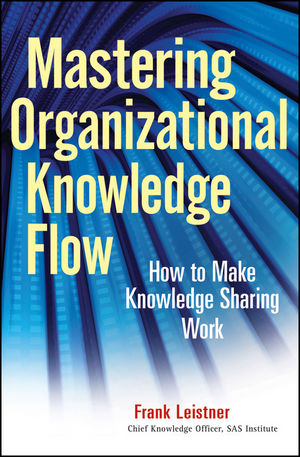 Mastering Organizational Knowledge Flow: How to Make Knowledge Sharing Work (0470617462) cover image