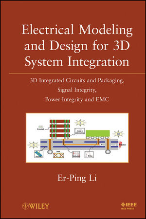 Electrical Modeling and Design for 3D System Integration: 3D Integrated Circuits and Packaging, Signal Integrity, Power Integrity and EMC (0470623462) cover image