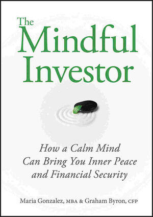The Mindful Investor: How a Calm Mind Can Bring You Inner Peace and Financial Security (0470737662) cover image