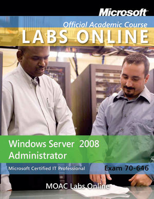 Exam 70-646: Windows Server 2008 Administrator with MOAC Labs Online Set
