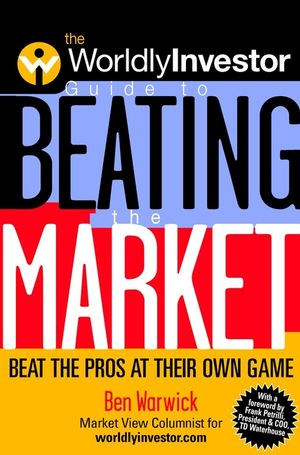 The WorldlyInvestor Guide to Beating the Market: Beat the Pros at Their Own Game
