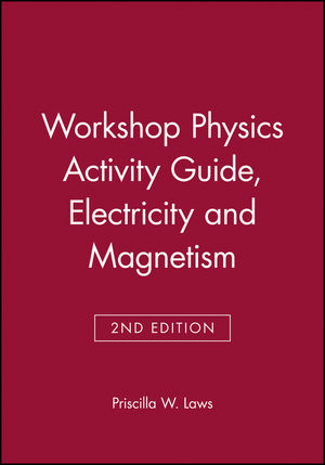Workshop Physics Activity Guide, Electricity and Magnetism, Module 4, 2nd Edition